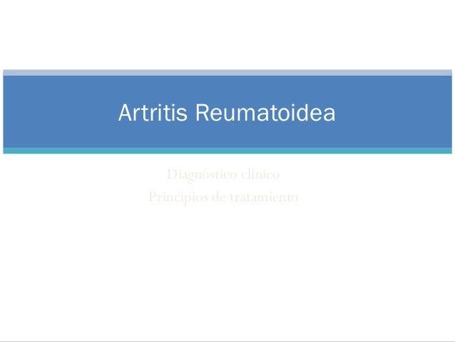 Artritis Reumatoidea Diagnóstico clínico Principios de tratamiento Rosario 29 de agosto 2013 Daniel Siri