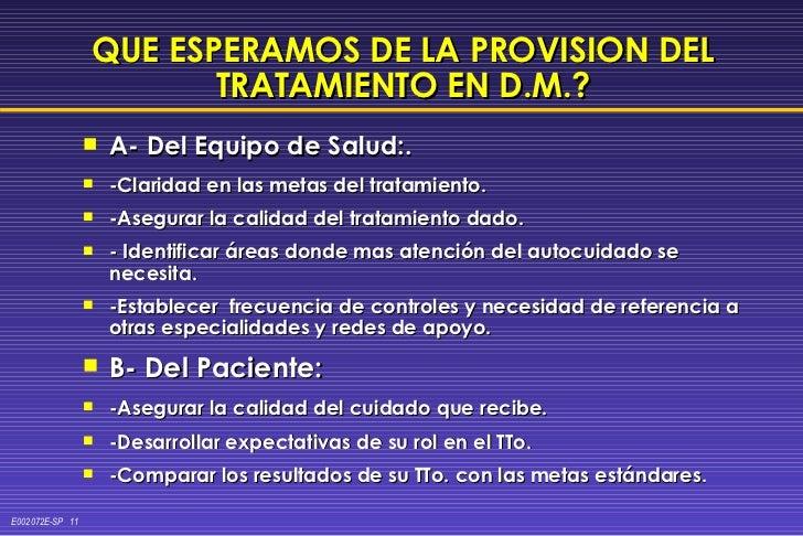 QUE ESPERAMOS DE LA PROVISION DEL TRATAMIENTO EN D.M.? <ul><li>A- Del Equipo de Salud:.  </li></ul><ul><li>-Claridad en la...