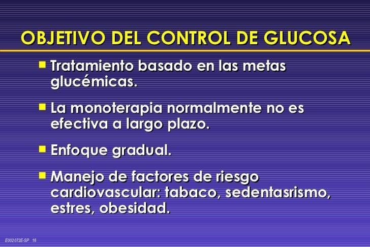 OBJETIVO DEL CONTROL DE GLUCOSA <ul><li>Tratamiento basado en las metas glucémicas. </li></ul><ul><li>La monoterapia norma...
