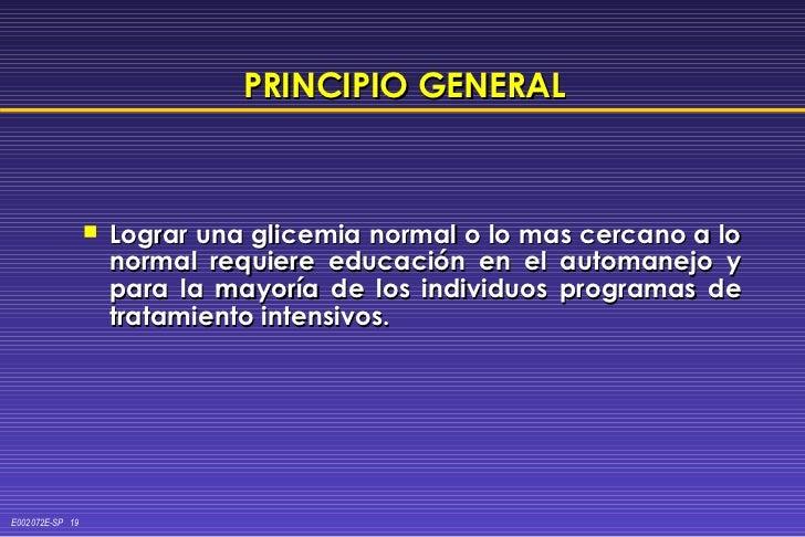 PRINCIPIO GENERAL <ul><li>Lograr una glicemia normal o lo mas cercano a lo normal requiere educación en el automanejo y pa...