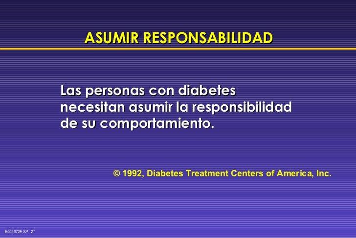 ASUMIR RESPONSABILIDAD <ul><li>Las personas con diabetes necesitan asumir la responsibilidad de su comportamiento. </li></...