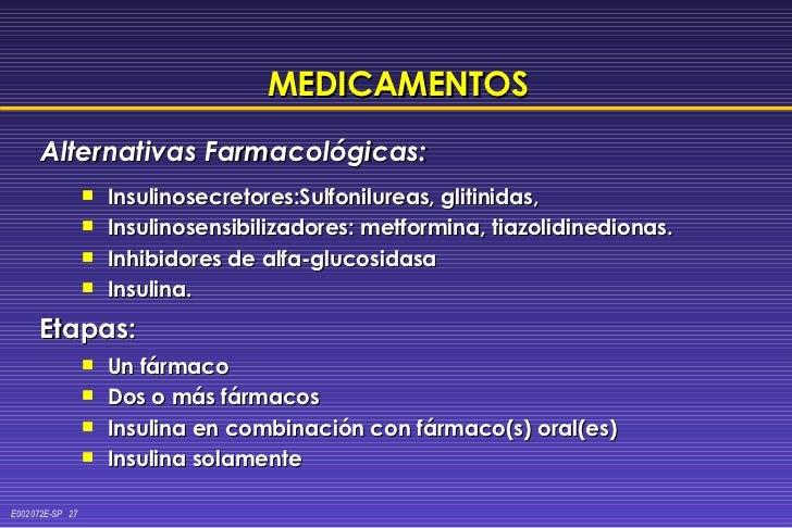 MEDICAMENTOS <ul><li>Insulinosecretores:Sulfonilureas, glitinidas,  </li></ul><ul><li>Insulinosensibilizadores: metformina...