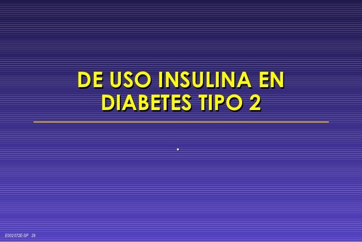 DE USO INSULINA EN DIABETES TIPO 2 .