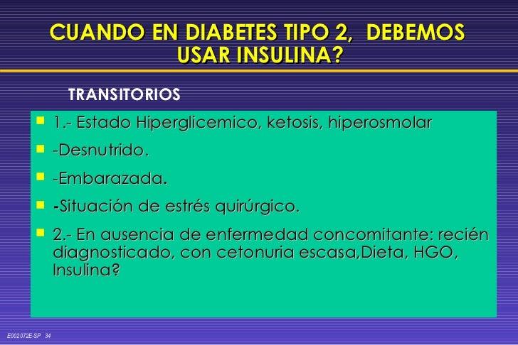 CUANDO EN DIABETES TIPO 2,  DEBEMOS  USAR INSULINA? <ul><li>1.- Estado Hiperglicemico, ketosis, hiperosmolar </li></ul><ul...