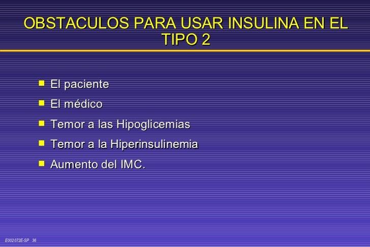 OBSTACULOS PARA USAR INSULINA EN EL TIPO 2 <ul><li>El paciente </li></ul><ul><li>El médico </li></ul><ul><li>Temor a las H...