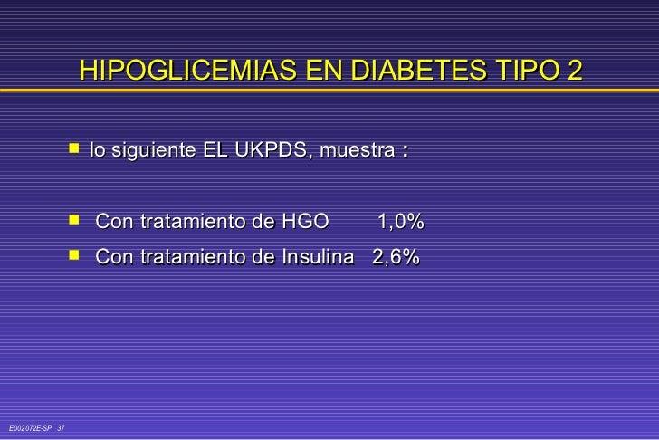 HIPOGLICEMIAS   EN   DIABETES   TIPO 2 <ul><li>lo siguiente EL UKPDS, muestra  : </li></ul><ul><li>Con tratamiento de HGO ...