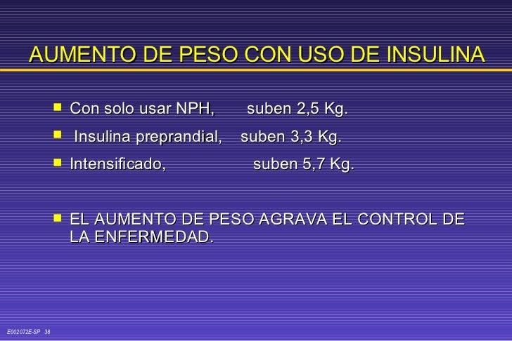 AUMENTO DE PESO CON USO DE INSULINA <ul><li>Con solo usar NPH,  suben 2,5 Kg. </li></ul><ul><li>Insulina preprandial,  sub...