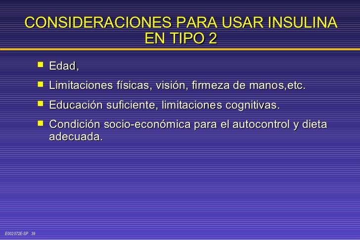 CONSIDERACIONES PARA USAR INSULINA EN TIPO 2 <ul><li>Edad, </li></ul><ul><li>Limitaciones físicas, visión, firmeza de mano...
