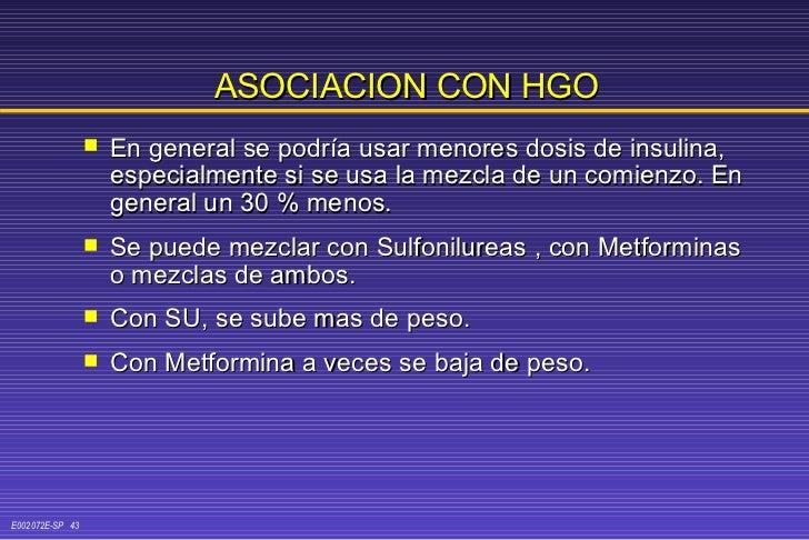 ASOCIACION CON HGO <ul><li>En general se podría usar menores dosis de insulina, especialmente si se usa la mezcla de un co...
