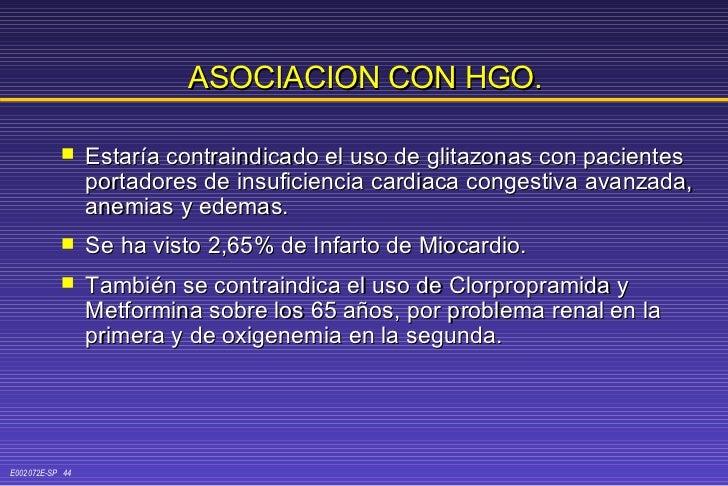 ASOCIACION CON HGO. <ul><li>Estaría contraindicado el uso de glitazonas con pacientes portadores de insuficiencia cardiaca...