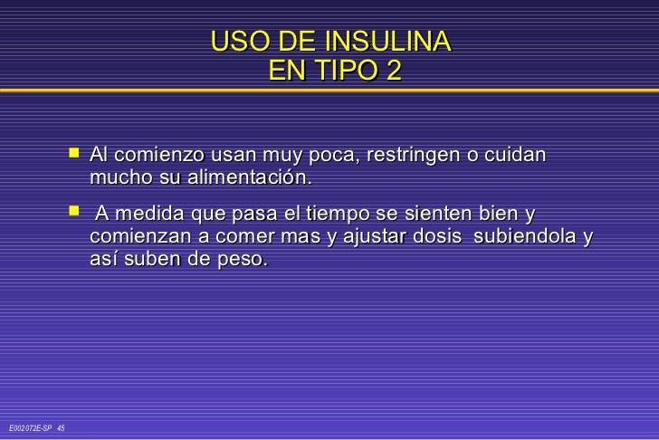 USO DE INSULINA  EN TIPO 2 <ul><li>Al comienzo usan muy poca, restringen o cuidan mucho su alimentación. </li></ul><ul><li...
