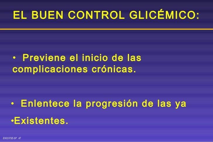 EL BUEN CONTROL GLICÉMICO: <ul><li>Previene el inicio de las  complicaciones crónicas.  </li></ul><ul><li>Enlentece la pro...
