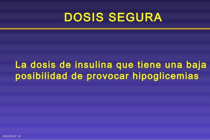 DOSIS SEGURA La dosis de insulina que tiene una baja posibilidad de provocar hipoglicemias
