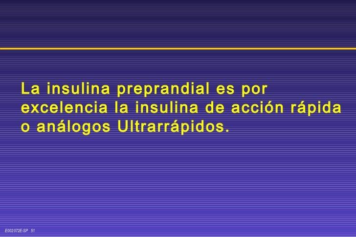 La insulina preprandial es por excelencia la insulina de acción rápida o análogos Ultrarrápidos.
