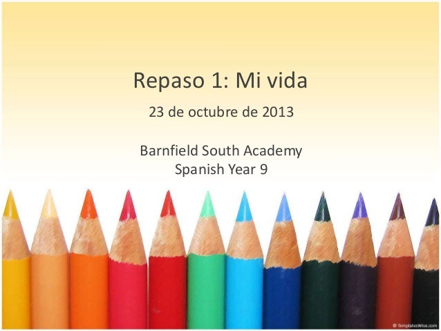 Repaso 1: Mi vida 23 de octubre de 2013  Barnfield South Academy Spanish Year 9
