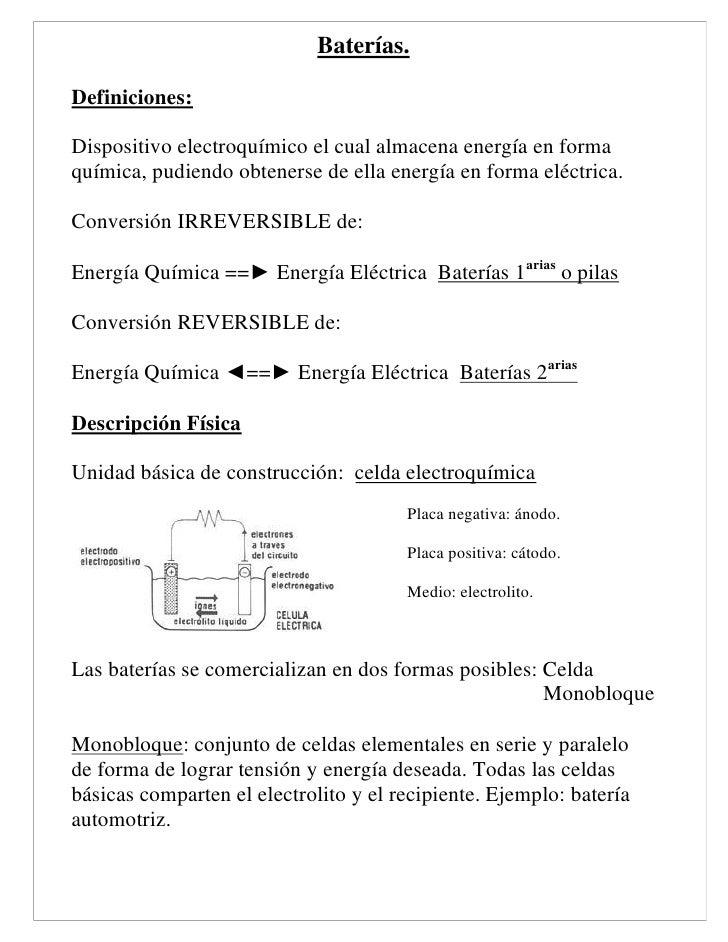 Baterías.  Definiciones:  Dispositivo electroquímico el cual almacena energía en forma química, pudiendo obtenerse de ella...