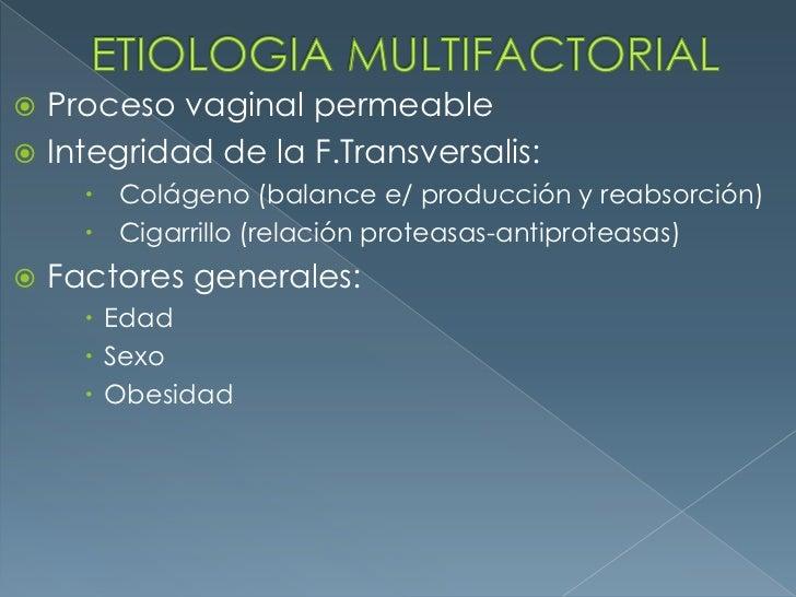 ETIOLOGIA MULTIFACTORIAL<br />Proceso vaginal permeable<br />Integridad de la F.Transversalis:<br />  Colágeno (balance e/...