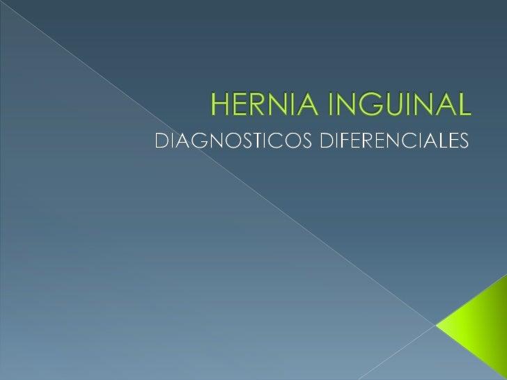 HERNIA INGUINAL<br />DIAGNOSTICOS DIFERENCIALES<br />