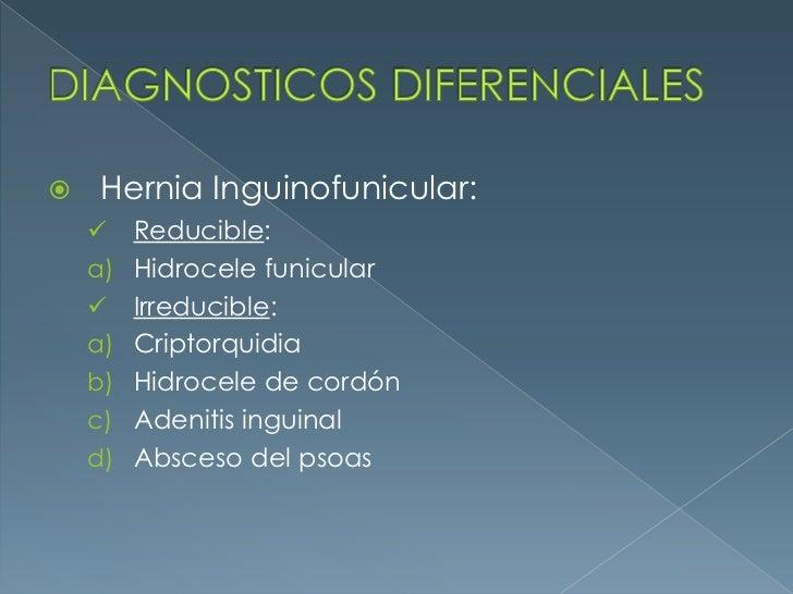 DIAGNOSTICOS DIFERENCIALES<br />Hernia Inguinofunicular:<br /><ul><li>Reducible:</li></ul>Hidrocele funicular<br /><ul><li...