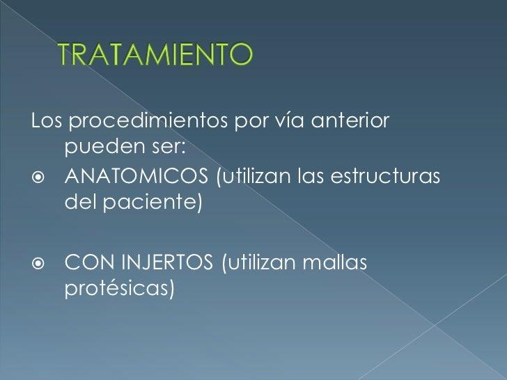 TRATAMIENTO<br />Los procedimientos por vía anterior pueden ser:<br />ANATOMICOS (utilizan las estructuras del paciente)<b...