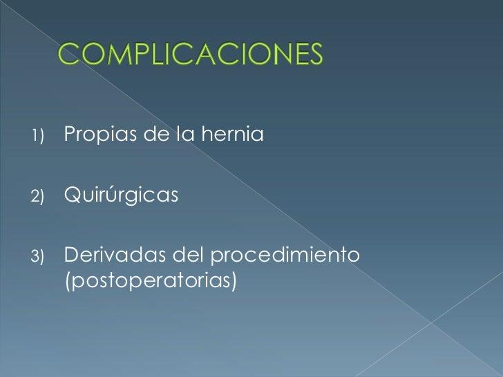 COMPLICACIONES<br />Propias de la hernia<br />Quirúrgicas<br />Derivadas del procedimiento (postoperatorias)<br />