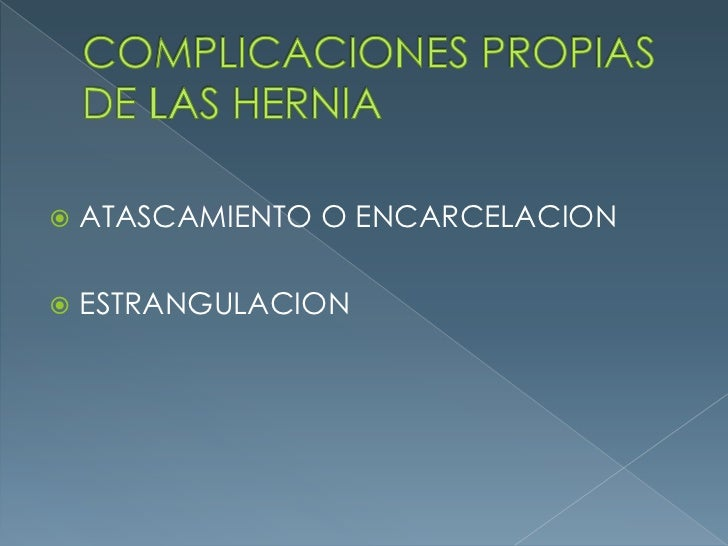 COMPLICACIONES PROPIAS DE LAS HERNIA<br />ATASCAMIENTO O ENCARCELACION<br />ESTRANGULACION<br />