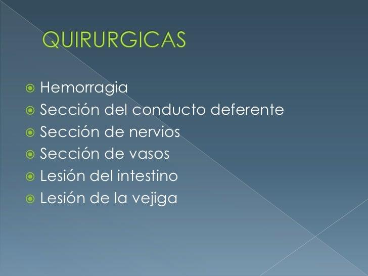 QUIRURGICAS<br />Hemorragia<br />Sección del conducto deferente<br />Sección de nervios<br />Sección de vasos<br />Lesión ...