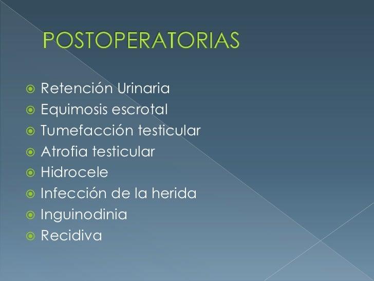 POSTOPERATORIAS<br />Retención Urinaria<br />Equimosis escrotal<br />Tumefacción testicular<br />Atrofia testicular<br />H...