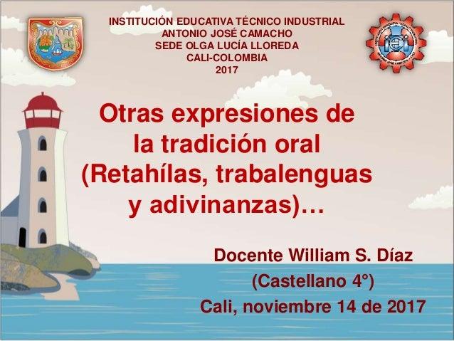 Otras expresiones de la tradición oral (Retahílas, trabalenguas y adivinanzas)… Docente William S. Díaz (Castellano 4°) Ca...