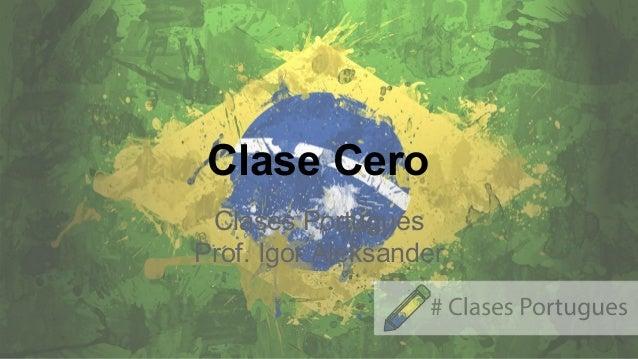 Clase Cero Clases Portugués Prof. Igor Aleksander