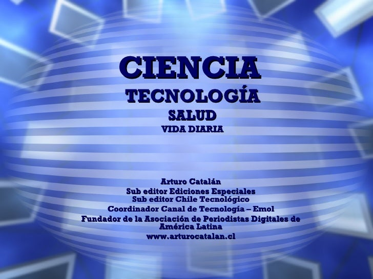 CIENCIA   TECNOLOGÍA SALUD VIDA DIARIA Arturo Catalán Sub editor Ediciones Especiales Sub editor Chile Tecnológico Coordin...