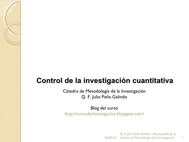 26/05/10 Q. F. Julio Peña Galindo - Responsable de la cátedra de Metodología de la Investigación Cátedra de Metodología de...