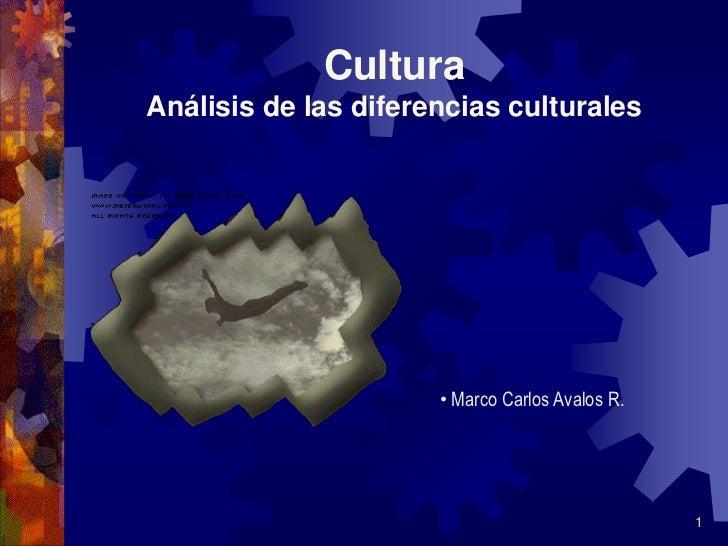 Cultura Análisis de las diferencias culturales                           • Marco Carlos Avalos R.                         ...