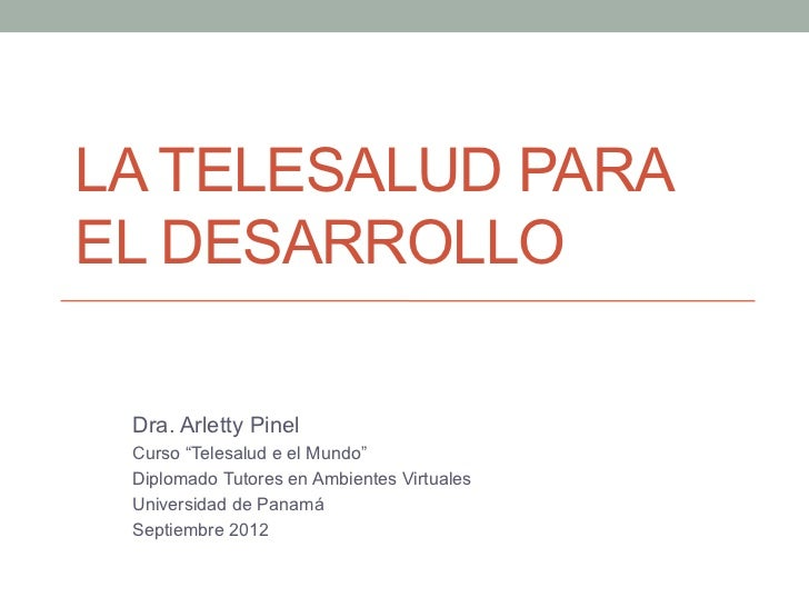 """LA TELESALUD PARAEL DESARROLLO Dra. Arletty Pinel Curso """"Telesalud e el Mundo"""" Diplomado Tutores en Ambientes Virtuales Un..."""