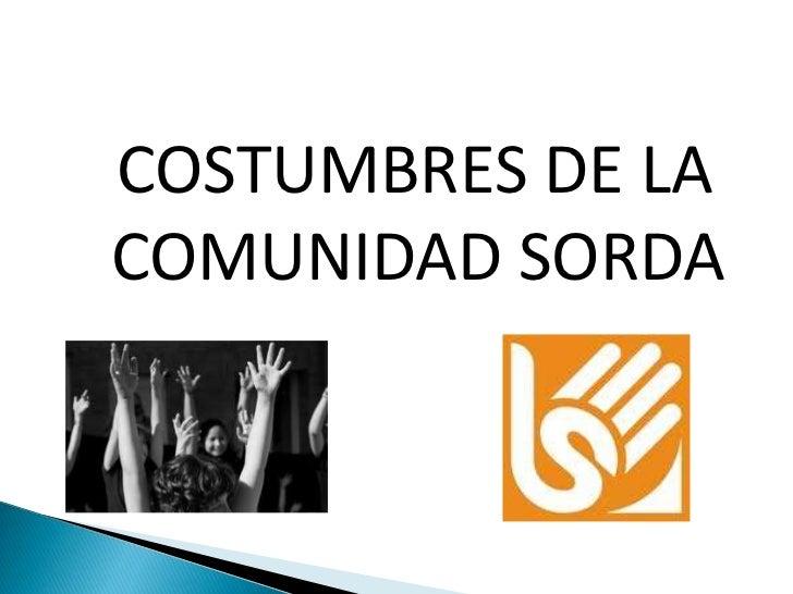 COSTUMBRES DE LACOMUNIDAD SORDA