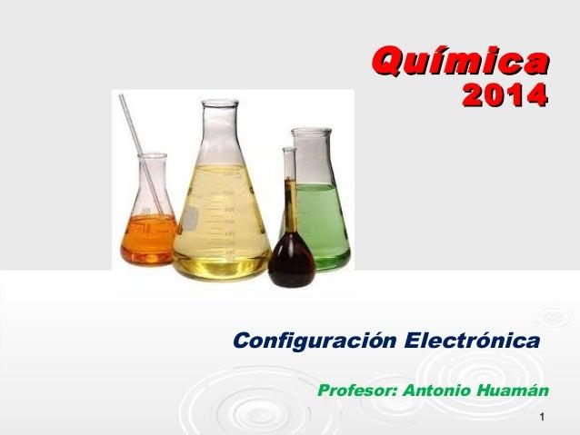Química  2014  Configuración Electrónica Profesor: Antonio Huamán 1