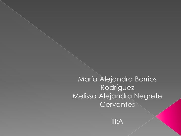 María Alejandra Barrios        RodríguezMelissa Alejandra Negrete        Cervantes          III:A