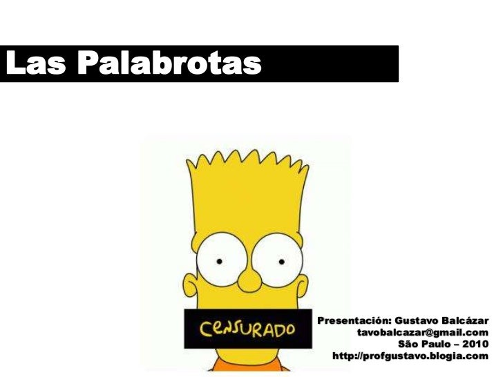 Las Palabrotas<br />Presentación: Gustavo Balcázar<br />tavobalcazar@gmail.com<br />São Paulo – 2010<br />http://profgusta...