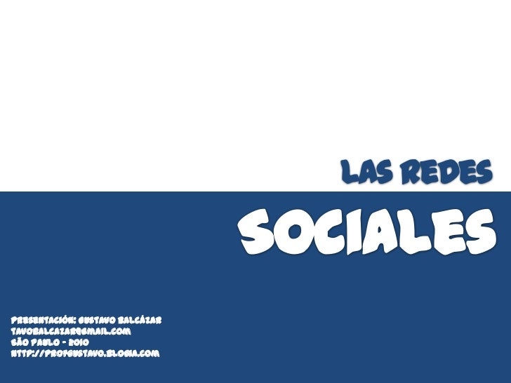 Las RedesPresentación: Gustavo Balcázartavobalcazar@gmail.comSão Paulo – 2010http://profgustavo.blogia.com