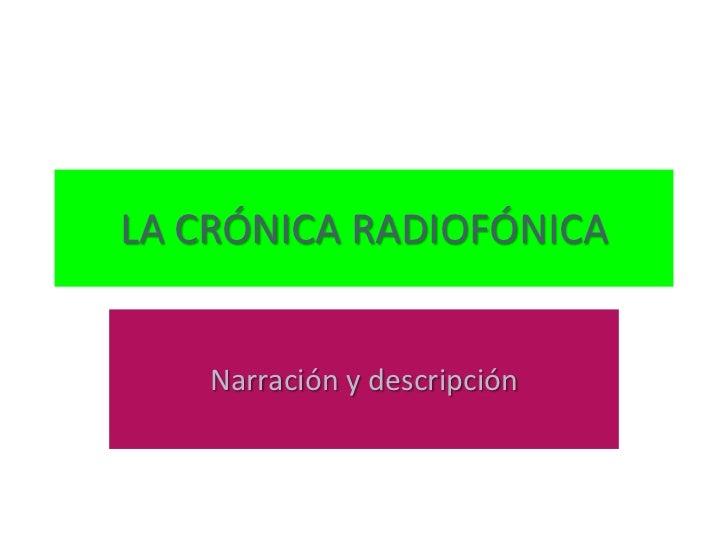LA CRÓNICA RADIOFÓNICA<br />Narración y descripción<br />