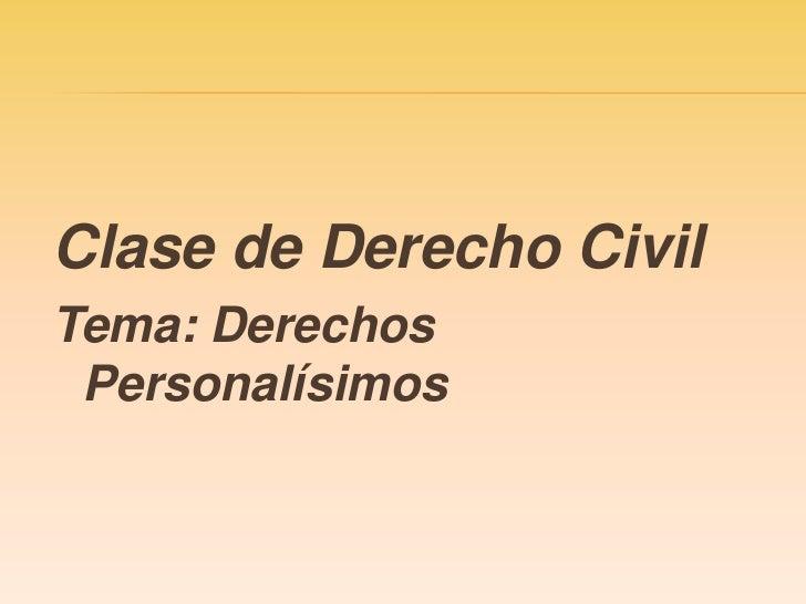 Clase de Derecho CivilTema: Derechos Personalísimos