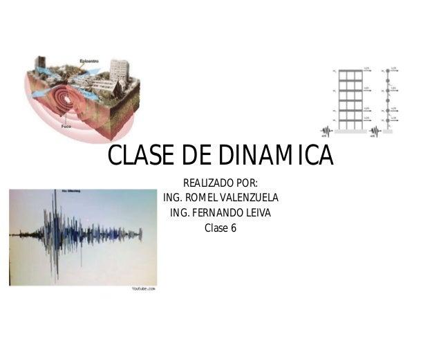 CLASE DE DINAMICA REALIZADO POR: ING. ROMEL VALENZUELA ING. FERNANDO LEIVA Clase 6