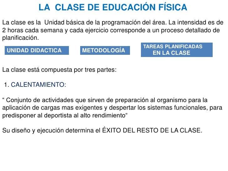 LA  CLASE DE EDUCACIÓN FÍSICA<br />La clase es la  Unidad básica de la programación del área. La intensidad es de 2 horas ...