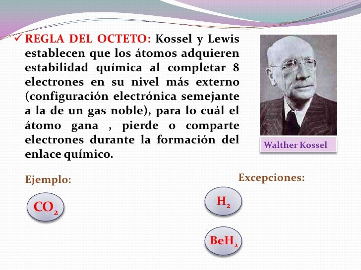  REGLA DEL OCTETO: Kossel y Lewis  establecen que los átomos adquieren  estabilidad química al completar 8  electrones en...