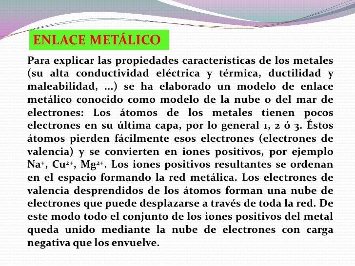 ENLACE METÁLICOPara explicar las propiedades características de los metales(su alta conductividad eléctrica y térmica, duc...
