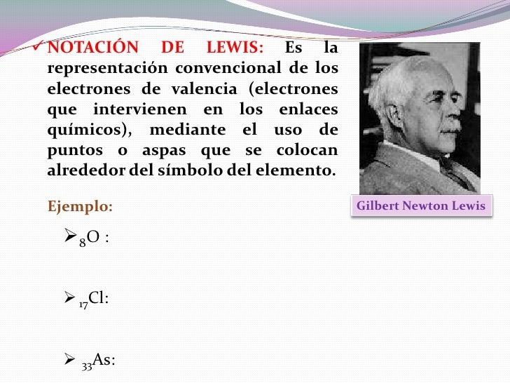  NOTACIÓN DE LEWIS: Es la  representación convencional de los  electrones de valencia (electrones  que intervienen en los...