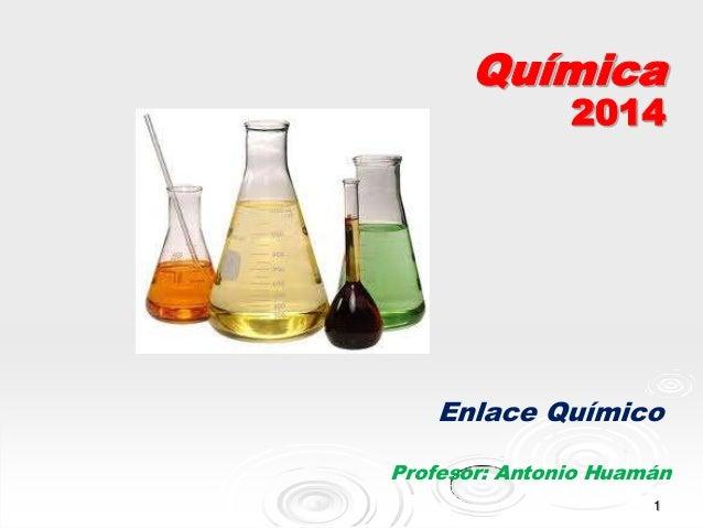 Química  2014  Enlace Químico Profesor: Antonio Huamán 1