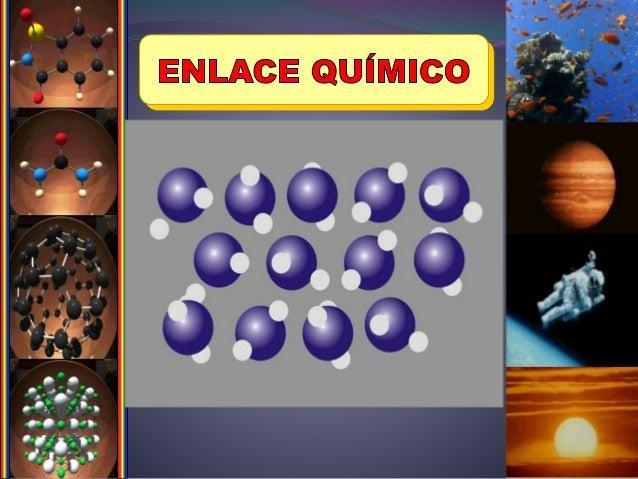  Los enlaces químicos, son las fuerzas que mantienen unidos a los átomos.  Cuando los átomos se enlazan entre si, pierde...