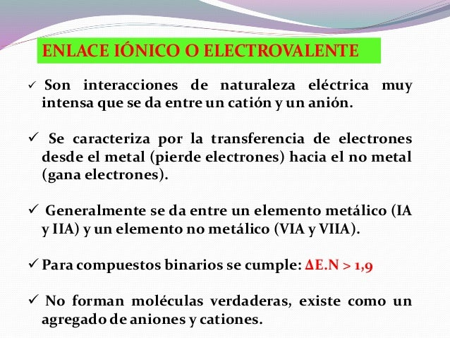 3Li : 1s22s1 9F : 1s22s22p5 Ejemplo: Formación del LiF transfiere un electrón metal no metal enlace iónico catión anión (Δ...