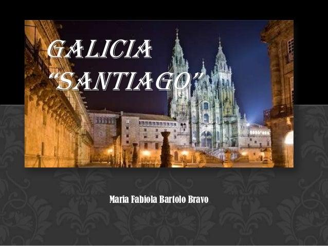 "Maria Fabiola Bartolo Bravo GALICIA ""SANTIAGO"""